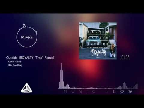 Calvin Harris Ft. Ellie Goulding - Outside (ROYALTY 'Trap' Remix)