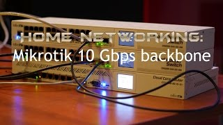 Home Networking: Mikrotik 10 Gbps backbone setup overview