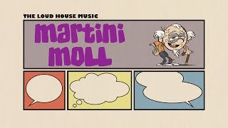 The Loud House Music - Martini Moll