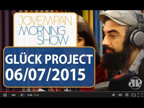 Glück Project - Morning Show - Edição completa - 06/07/15