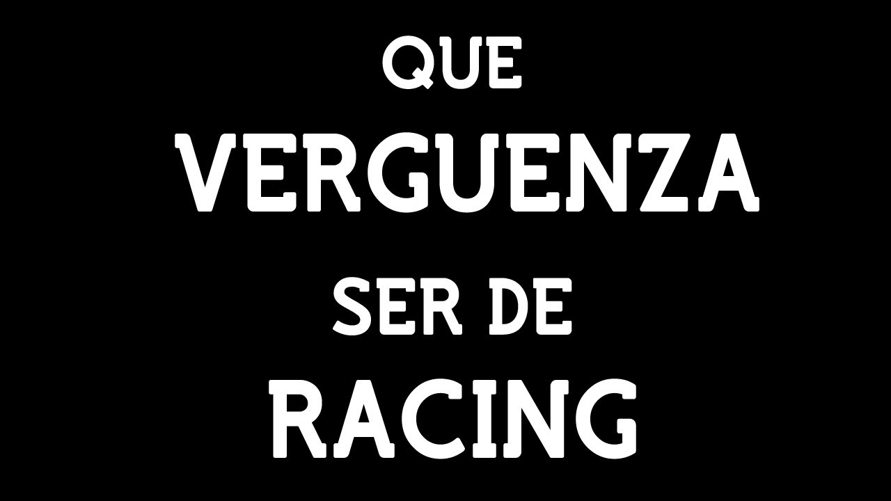 Que verguenza ser de Racing