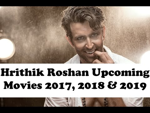 Hrithik Roshan Upcoming Movies 2017, 2018 & 2019 | Hrithik Roshan Bollywood Movie