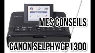 [2018] Canon Selphy CP1300 : mes conseils pour imprimer de belles photos