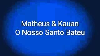 (LETRA)-O Nosso Santo Bateu Matheus & Kauan