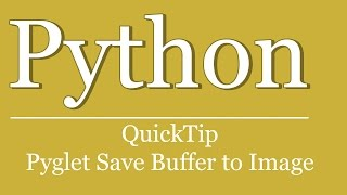 QuickTip #400 - Python Pyglet Tutorial - Save Window Frame Buffer to Image