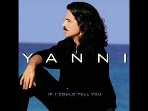 Yanni- If I could tell you