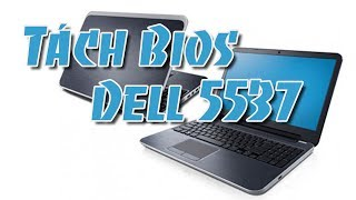 Tách source Bios Dell 5537