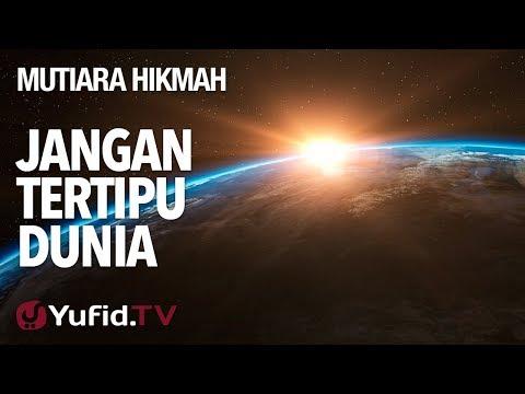 Jangan Tertipu Dunia - Ustadz Muhammad Nuzul Dzikri, Lc. - Mutiara Hikmah Yufid.TV