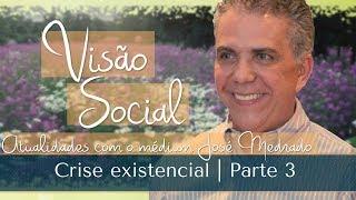 Crise existencial | Visão Social | Parte 3 (11/06/2017)