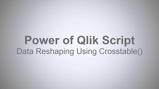 The Power of Qlik Script - Reshaping Data using Crosstable