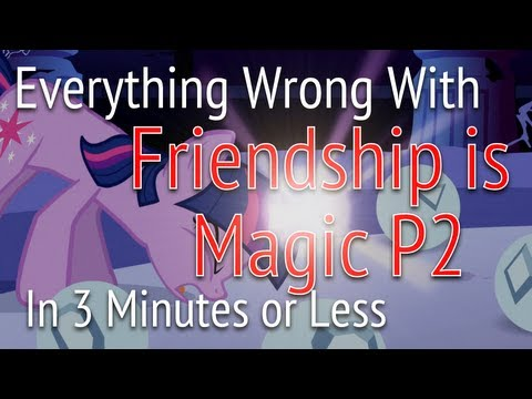 (Parody) Everything Wrong With Friendship is Magic: Part Two in 3 Minutes or less