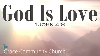 """God is Love"" 1John 4:8"