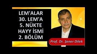 Prof. Dr. Şener Dilek - Lem'alar - 30. Lem'a - 5. Nükte - Hayy İsmi - 2. Bölüm