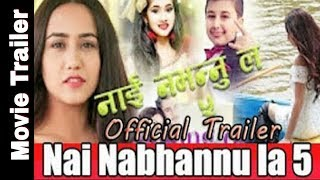 NAI NABHANNU LA 5 | Official Trailer 2075| New Nepali Movie | Swastima Khadka,Anuvab,Sendrina