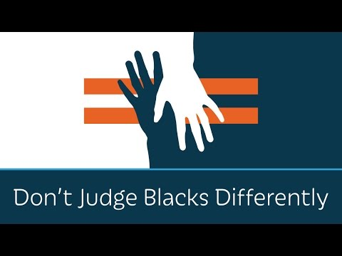 Dont Judge Blacks Differently