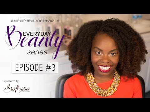 Episode 3: Everyday Beauty Make-Over Series by 4c Hair Chicks