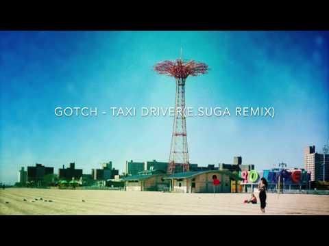 Gotch - Taxi Driver(E.SUGA Remix)