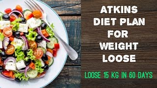 Atkins diet plan for weight loss / Loose 15 kg weight in 60 days