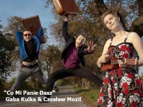 Gaba Kulka Czesław Mozil Co Mi Panie Dasz