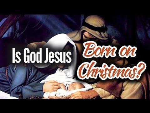 Is God Jesus Born on Christmas?