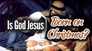 Is God Jesus Born on Christmas