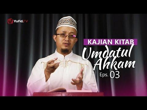 Kajian Kitab: Umdatul Ahkam - Ustadz Aris Munandar, Eps.3