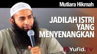 Mutiara Hikmah: Jadilah Istri Yang Menyenangkan - Ustadz Dr. Syafiq Reza Basalamah, MA.