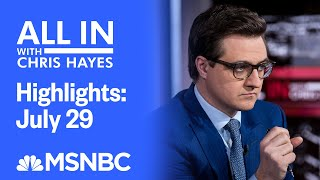 Watch All In With Chris Hayes Highlights: July 29 | MSNBC