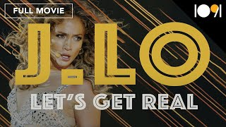 J. Lo: Let's Get Real (FULL DOCUMENTARY)