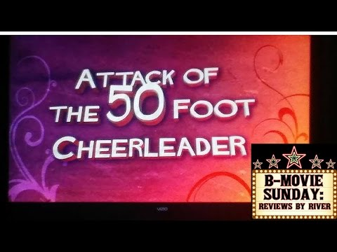 Attack of the 50 Foot Cheerleader ~ B-Movie Sunday: Reviews by River