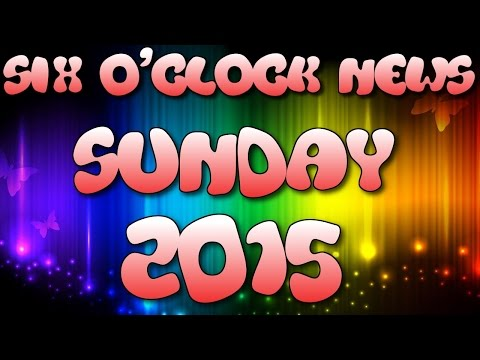Six O'Clock News - SUNDAY 2015