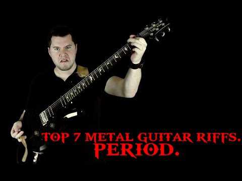 Top 7 Metal Guitar Riffs. Period.