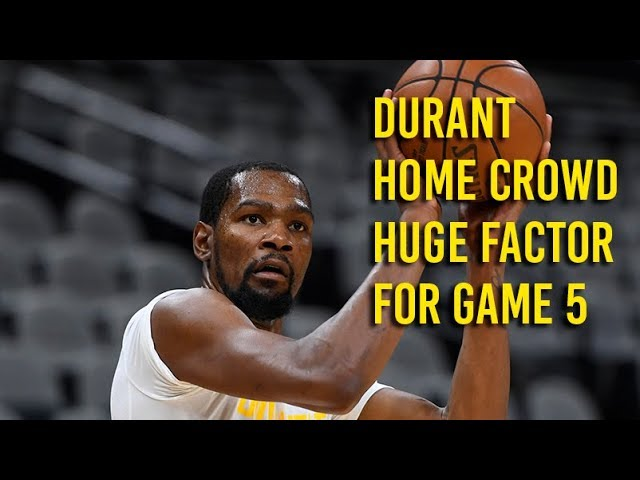 Durant on home crowd a huge factor for Game 5