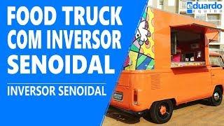 Food Truck em Sorocaba com Inversor de Onda Senoidal | Projeto Eduardo Aquino