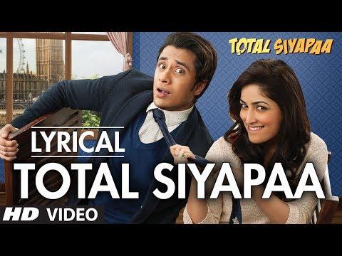 Total Siyapaa Title Song Lyric   Ali Zafar, Yaami Gautam, Anupam Kher, Kirron Kher