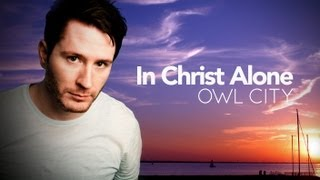 Owl City - In Christ Alone - WITH LYRICS!