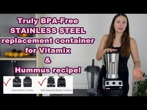 IT WORKS! Stainless Steel Replacement Container (truly BPA-free) for Vitamix & Hummus Demo