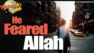 He Feared Allah | Very Powerful Reminder