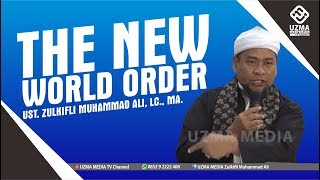 THE NEW WORLD ORDER | MEDAN | UST. ZULKIFLI MUHAMMAD ALI, LC., MA.