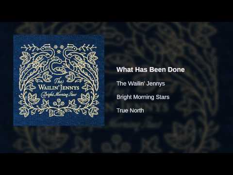 The Wailin Jennys - What Has Been Done