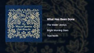 Watch Wailin Jennys What Has Been Done video
