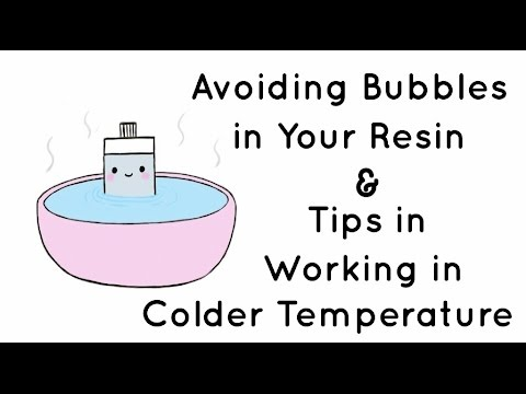 Avoiding Bubbles in Your Resin and Tips in Working in Colder Temperature