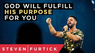 God Will Fulfill His Purpose For You | Pastor Steven Furtick