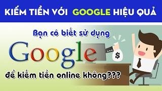 Kiếm tiền với google   Những cách kiếm tiền với google adsence bạn nên biết