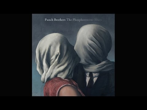 "Punch Brothers - ""My Oh My"""