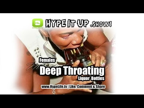 Females Deep Throat Liquor Bottles - Hype It Up Show video
