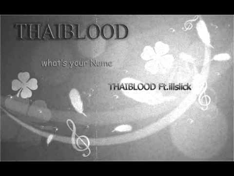 What's your name Thaiblood ft.illslick