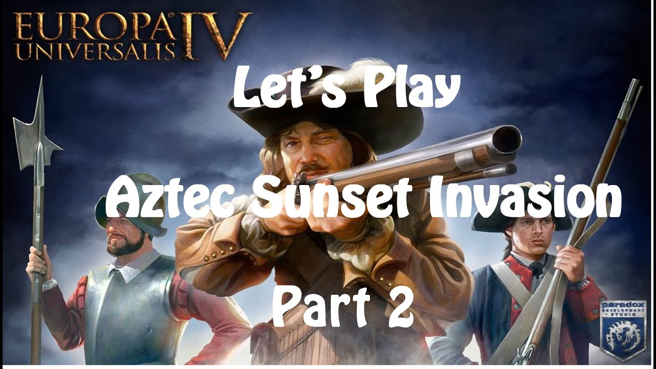 Aztec Sunset Let's Play Euiv Aztec Sunset