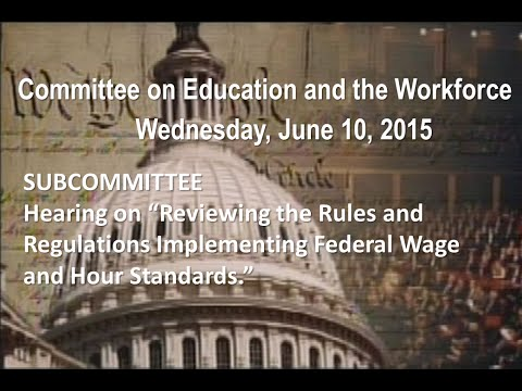"Hearing on ""Reviewing the Rules and Regulations Implementing Federal Wage and Hour Standards."""