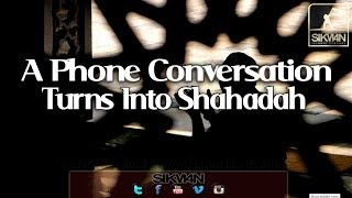 A Phone Conversation Turns Into Shahadah|| MUST WATCH